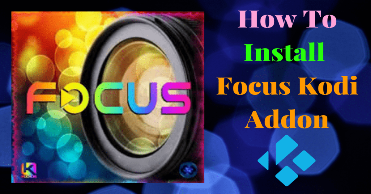 How To Install Focus Kodi Addon