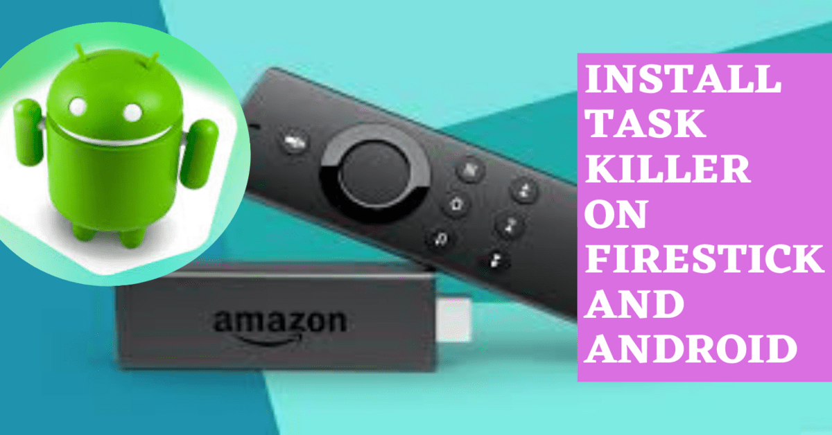 How to Install Task Killer on Firestick and Android – 2021