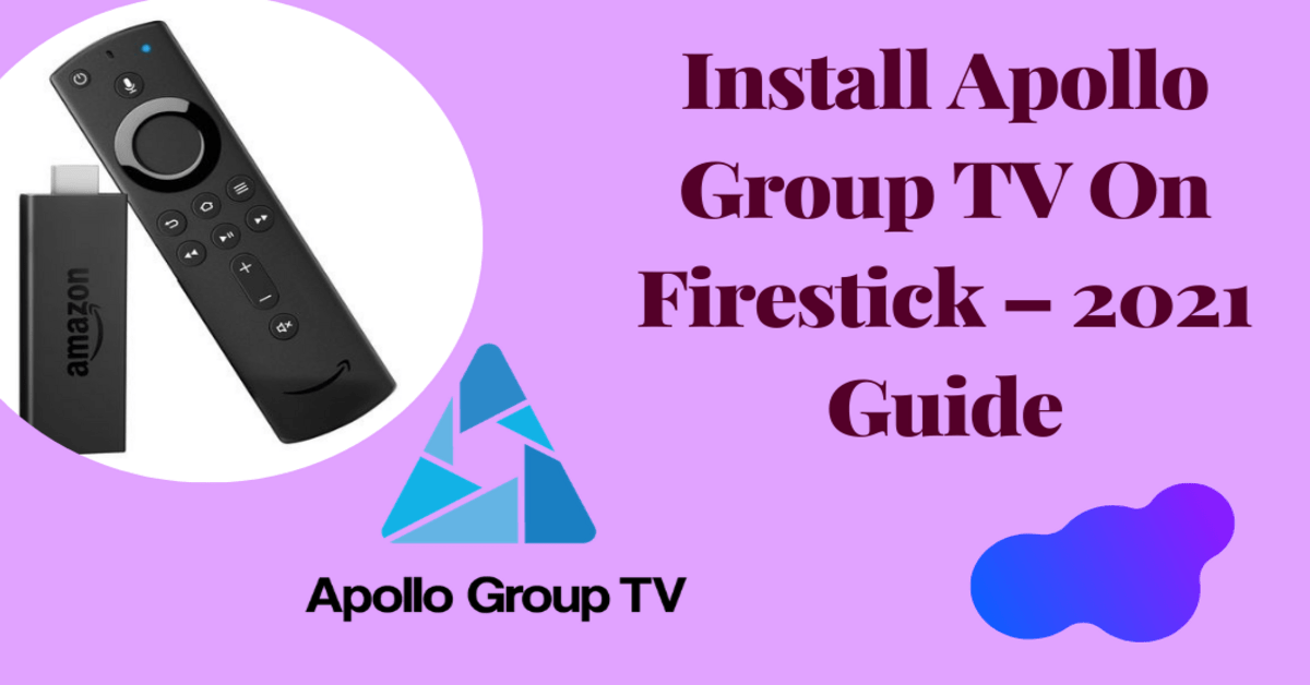 How To Install Apollo Group TV On Firestick – 2021 Guide