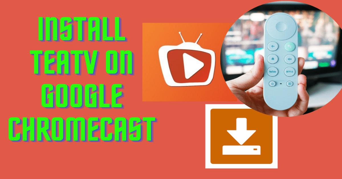 How To Install TeaTV On Google Chromecast