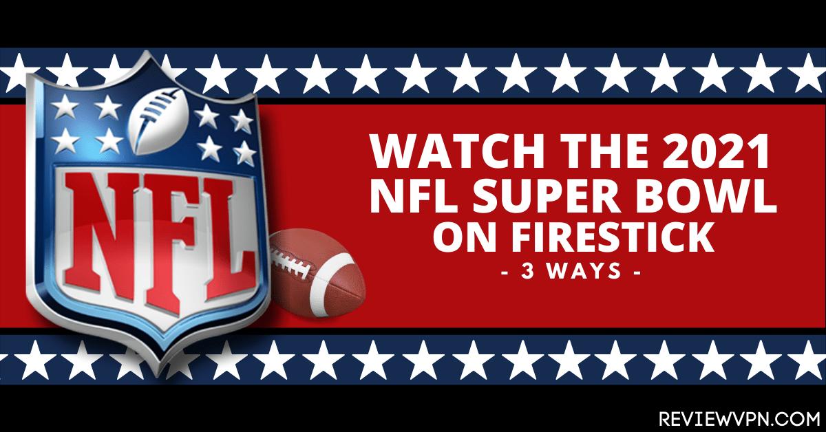 Watch the 2021 NFL Super Bowl on Firestick – 3 Ways