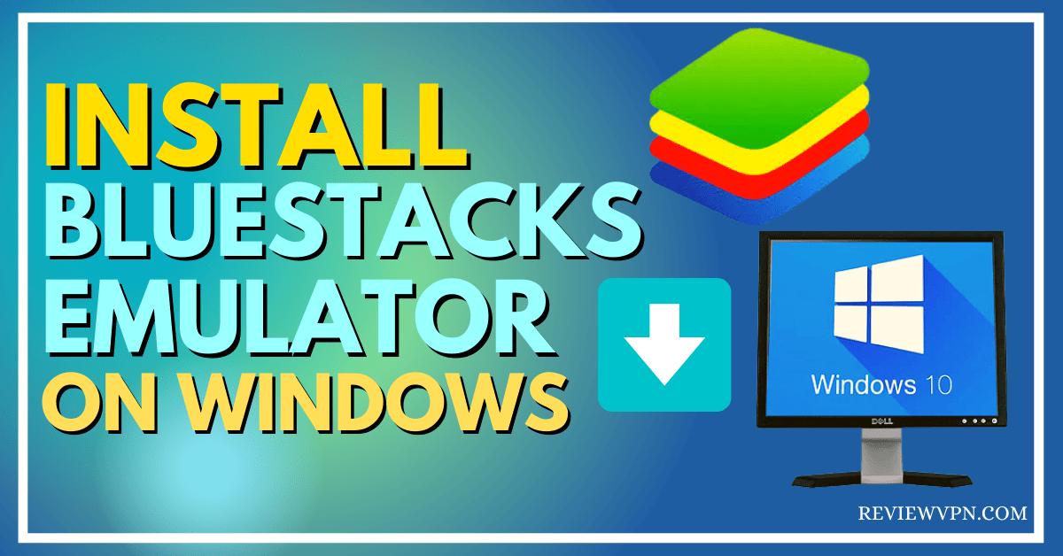 Install BlueStacks Emulator On Windows