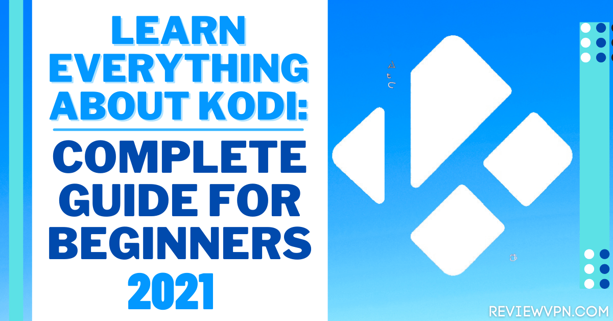 Learn Everything About Kodi: Complete Guide for Beginners – 2021