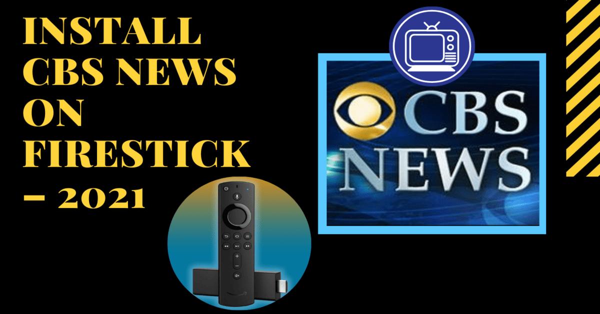 Install CBS News on Firestick – 2021