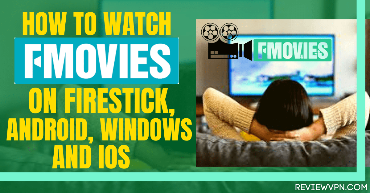 How to Watch FMovies on Firestick, Android, Windows and iOS