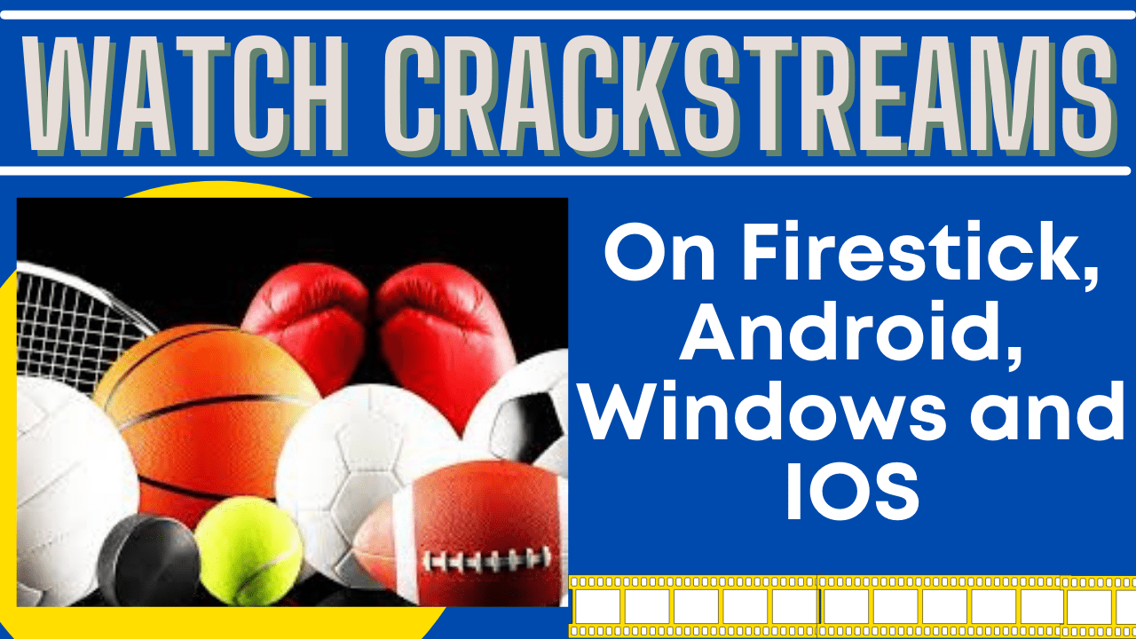 Watch Crackstreams on Firestick, Android, Windows and iOS