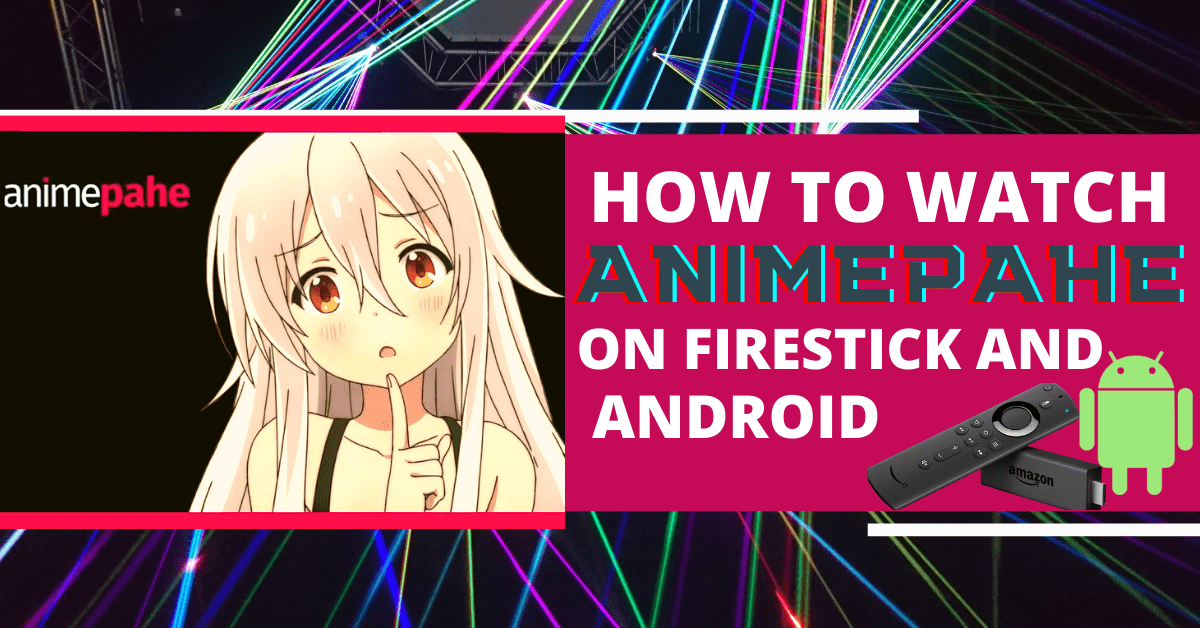 How To Watch AnimePahe On Firestick And Android