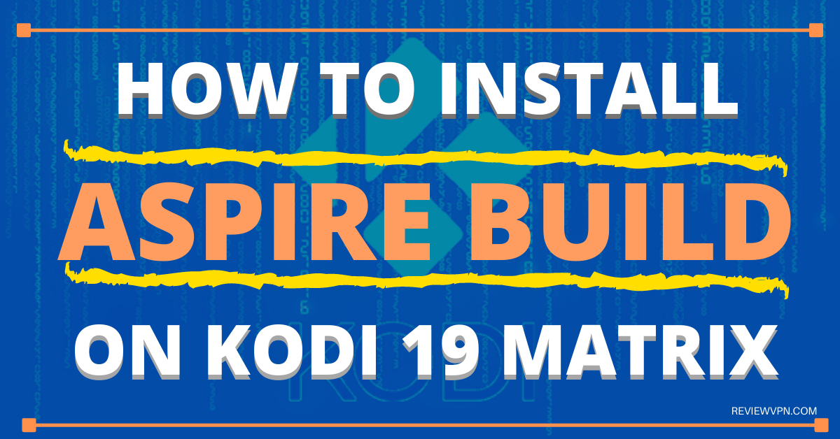 How To Install Aspire Build on Kodi 19 Matrix