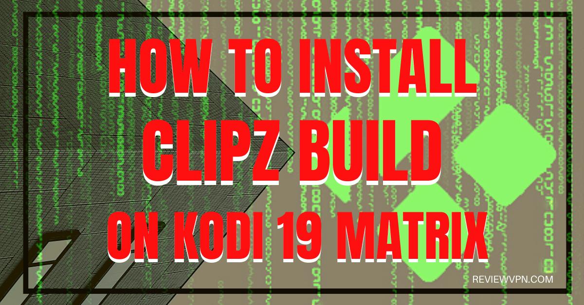 How To Install Clipz Build On Kodi 19 Matrix