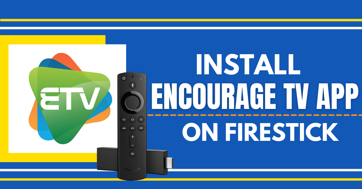 How To Install Encourage TV App On Firestick