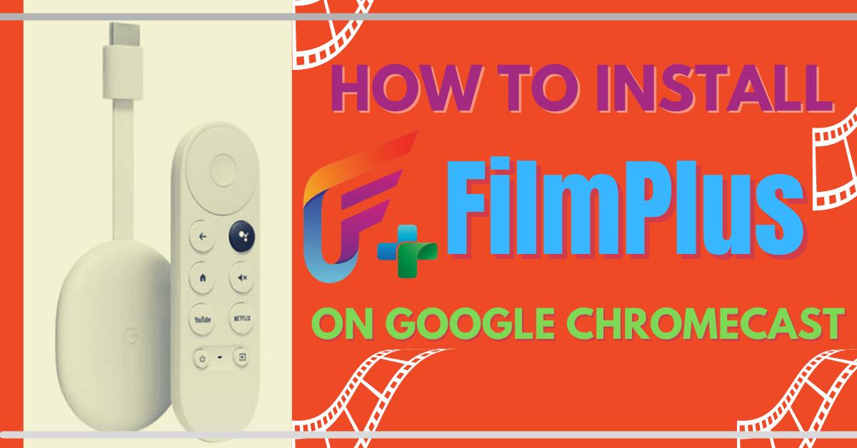 How To Install FilmPlus On Google Chromecast