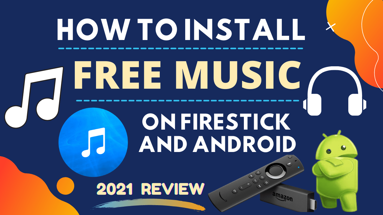 How To Install Free Music On Firestick And Android – 2021 Review
