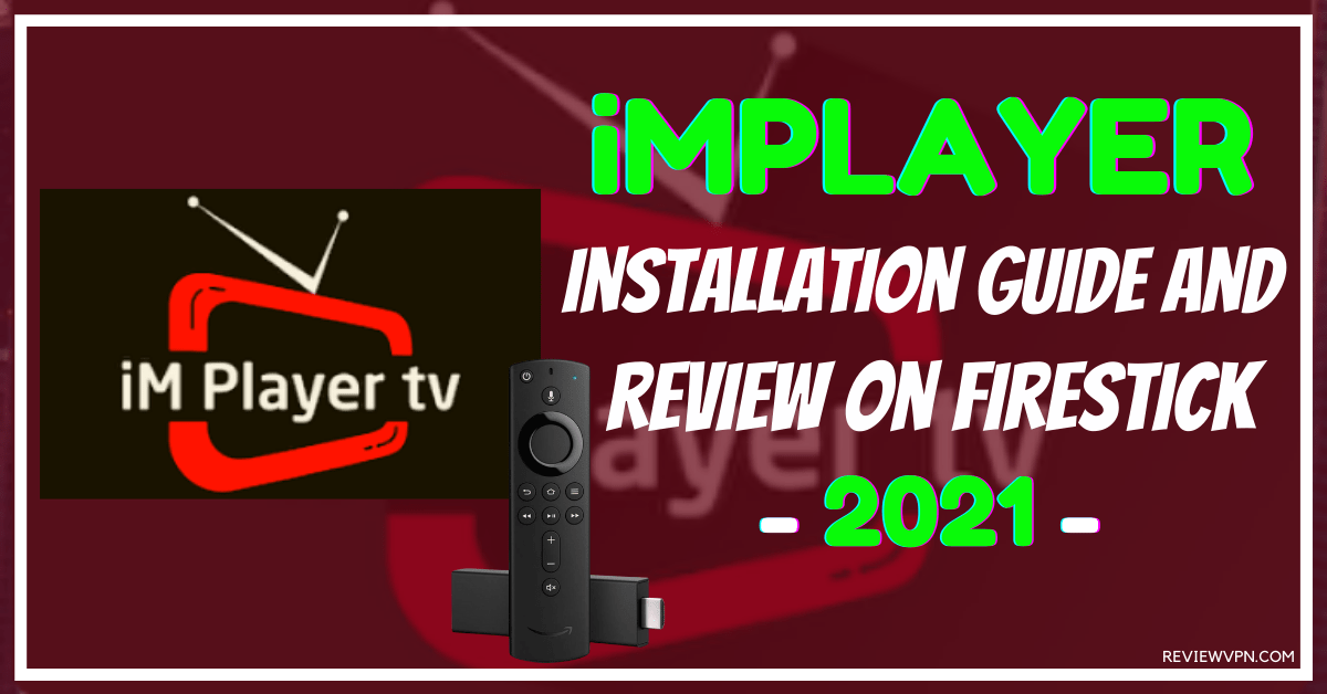 iMPlayer: Installation Guide and Review on Firestick – 2021