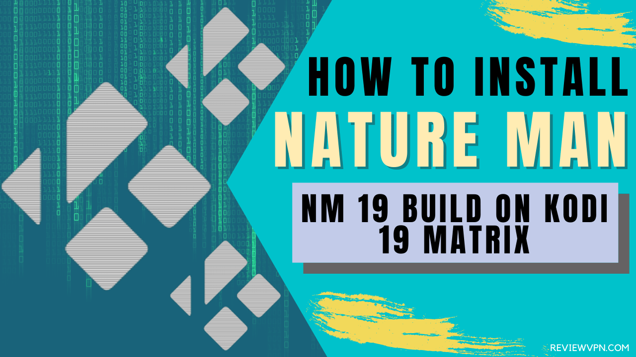 How To Install Nature Man – NM 19 Build on Kodi 19 Matrix
