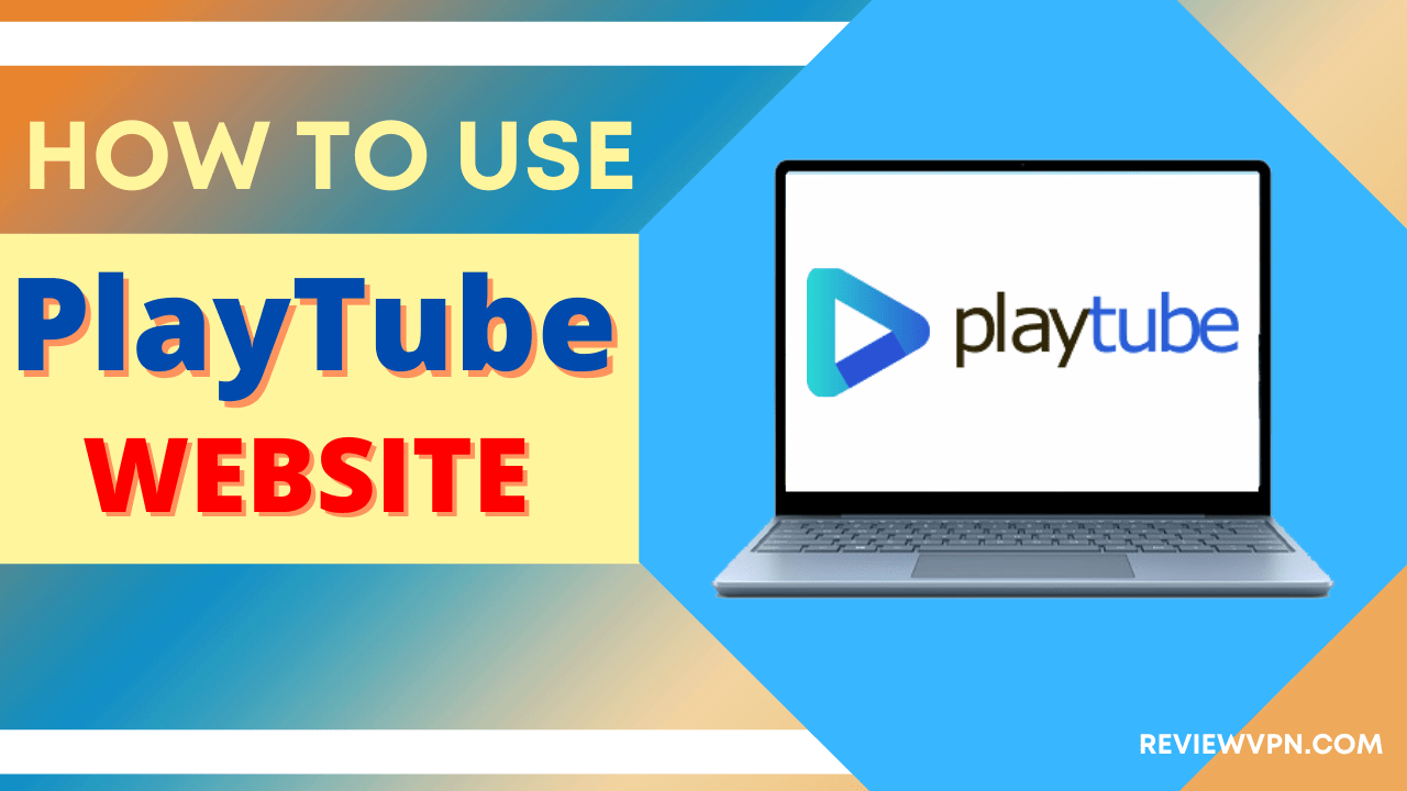 How To Use PlayTube Website