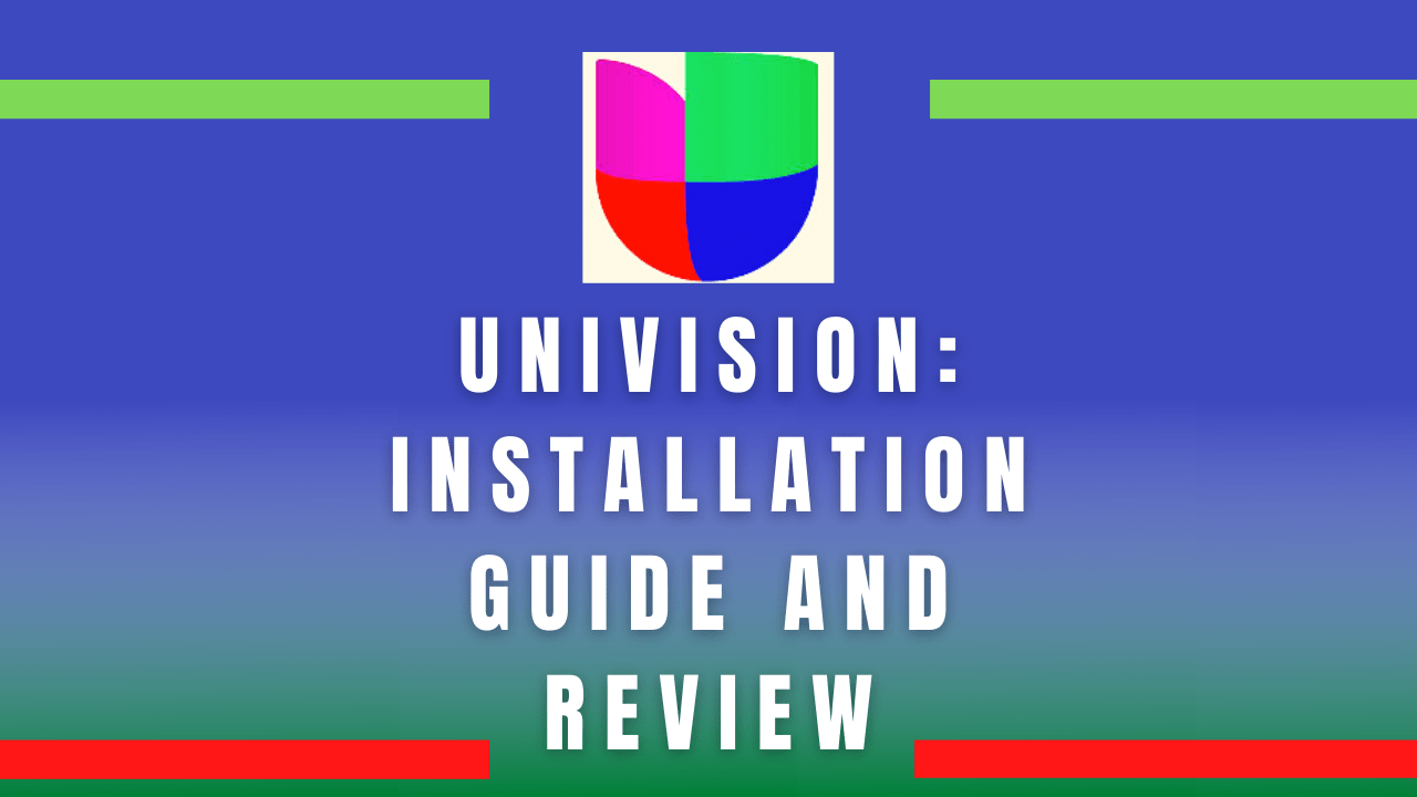 Univision: Installation Guide and Review