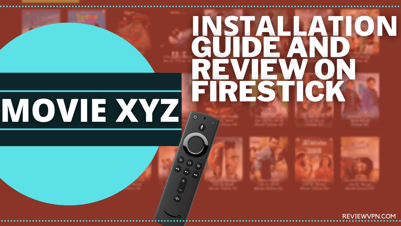 MovieXYZ: Installation Guide and Review on Firestick