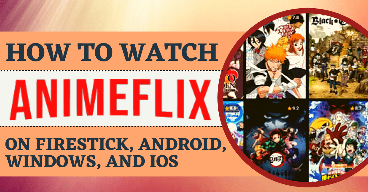 How To Watch AnimeFlix On Firestick, Android, Windows, And iOS