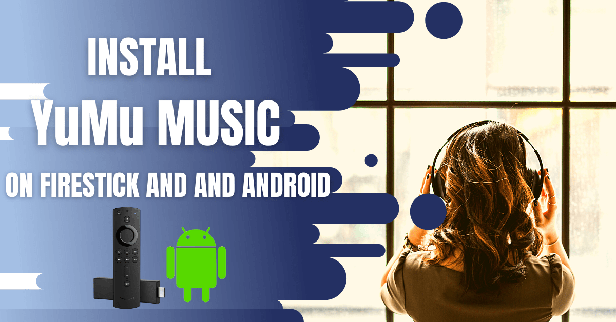 Install YuMu Music on Firestick and Android – 2021 Edition