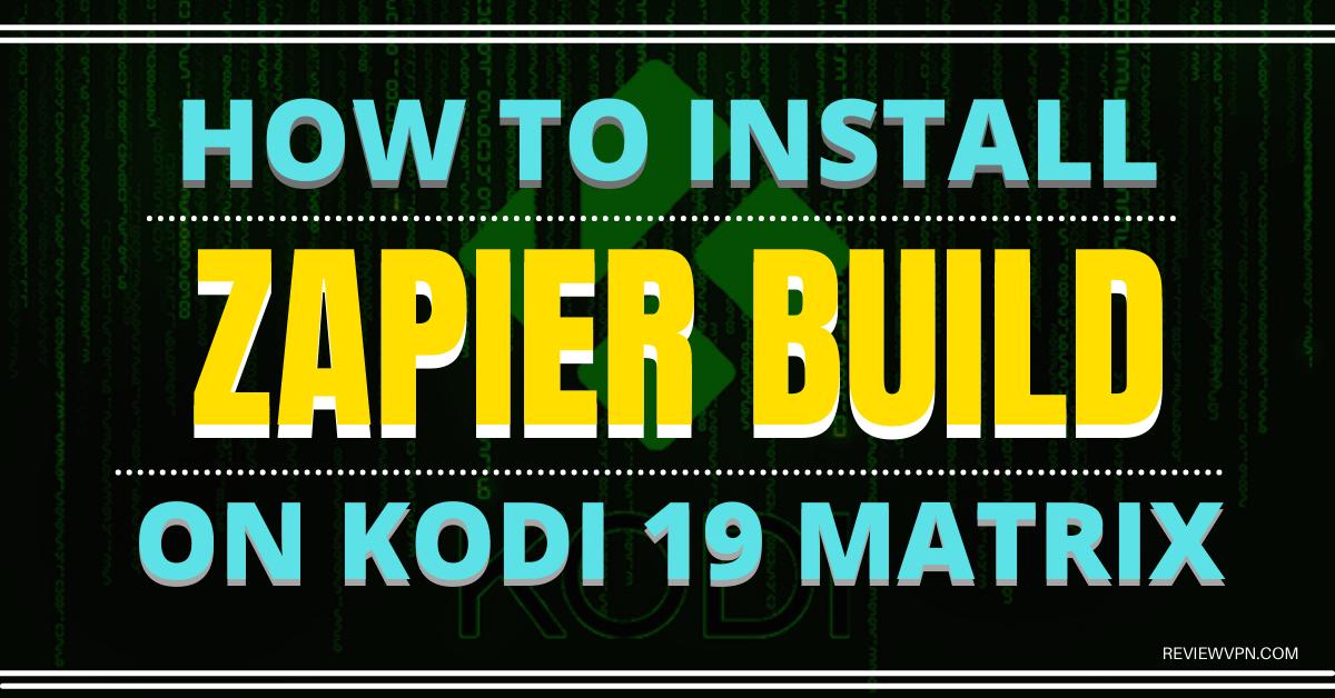 How To Install Zapier Build On Kodi 19 Matrix
