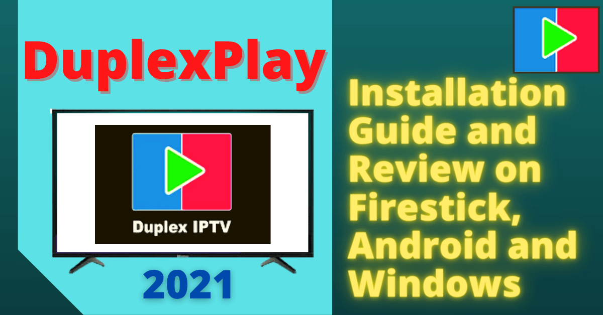DuplexPlay: Installation Guide and Review on Firestick, Android, and Windows – 2021