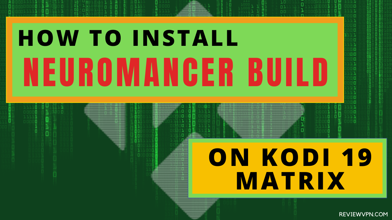 How To Install Neuromancer Build On Kodi 19 Matrix