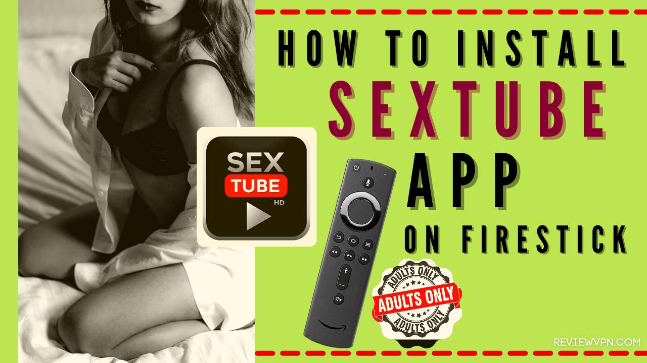 How to Install SexTube App On Firestick