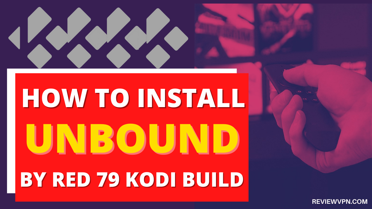 How To Install Unbound by Red 79 Kodi Build