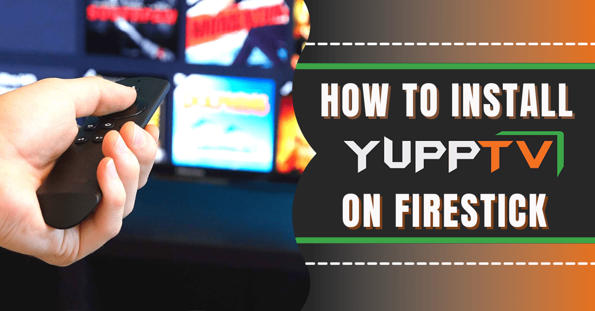 How to Install YuppTV App on Firestick and Android