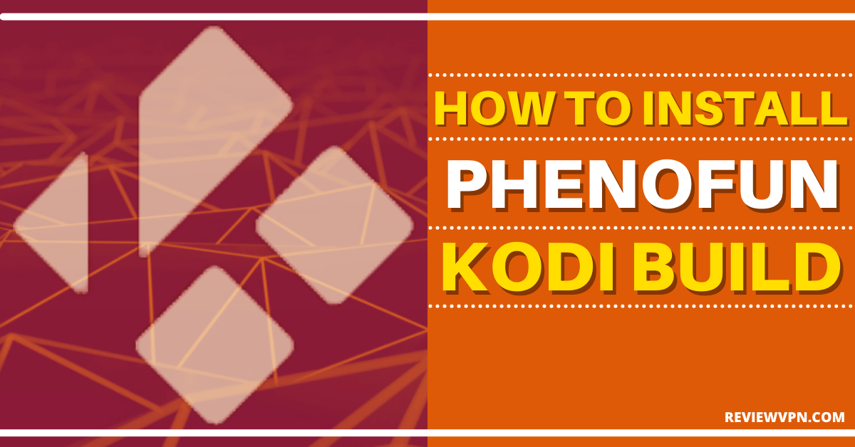 How To Install Phenofun Kodi Build