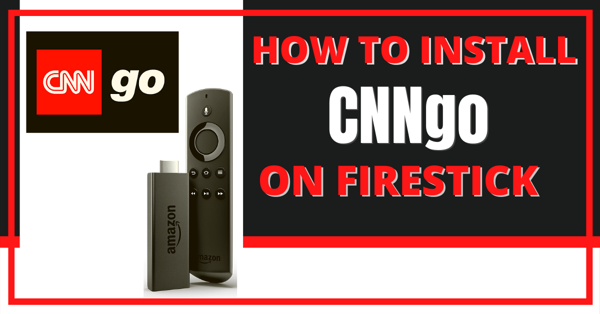 How to Install CNNgo on Firestick