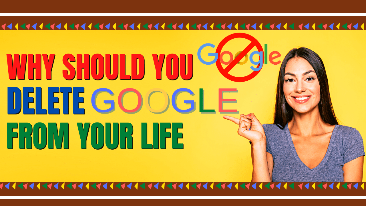 Why Should You Delete Google From Your Life