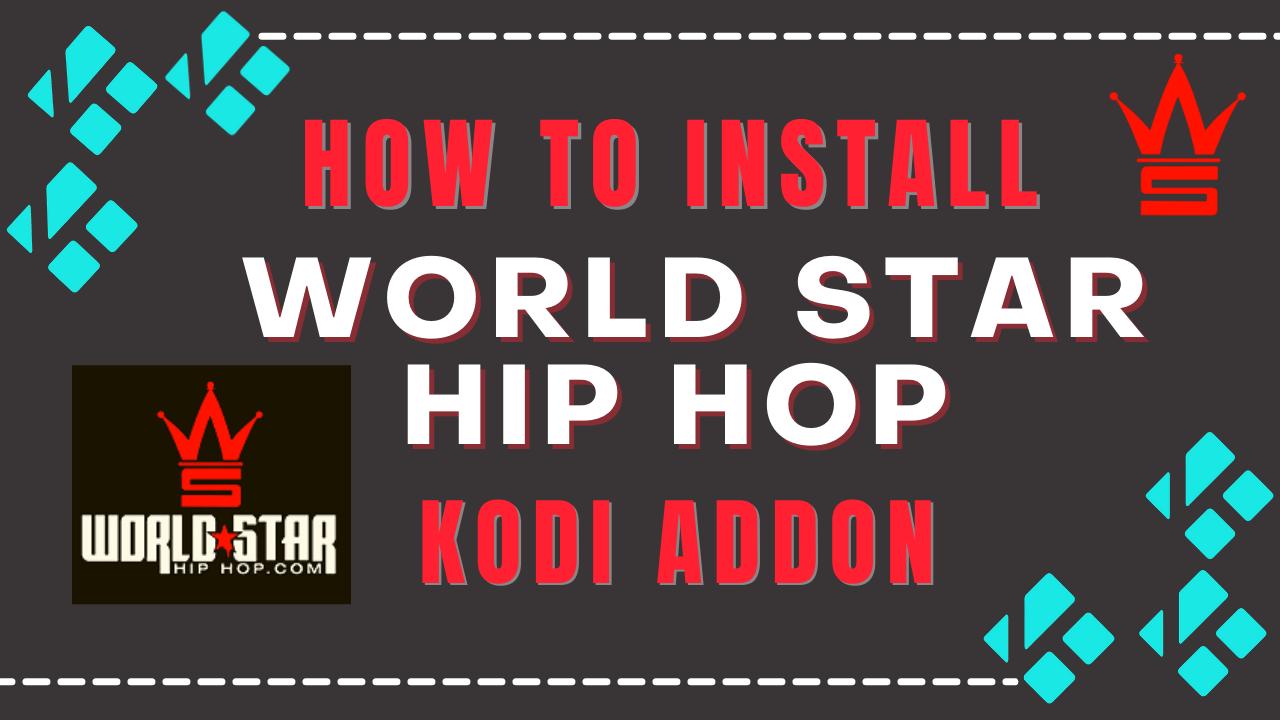 How to Install World Star Hip Hop Kodi Addon