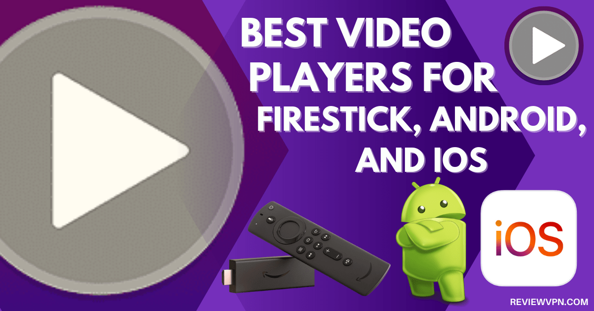 Best Video Players for Firestick, Android, and iOS