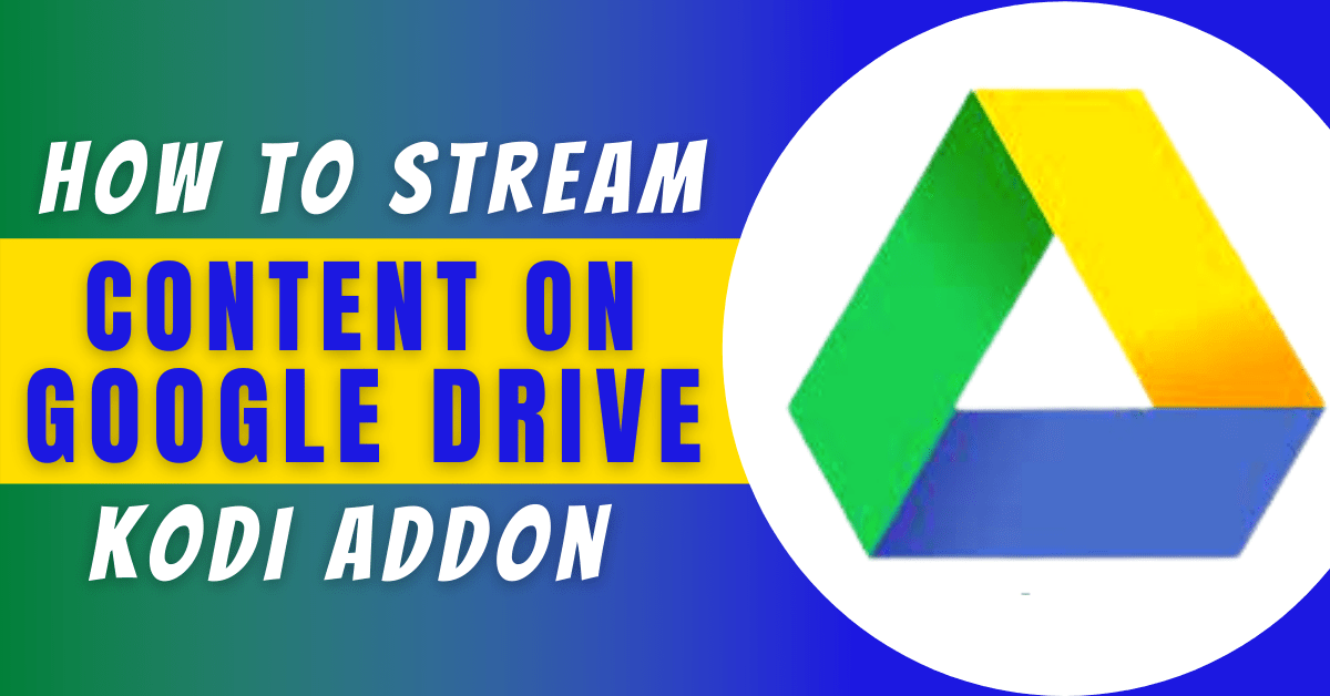 How to Stream Content on Google Drive Kodi Addon