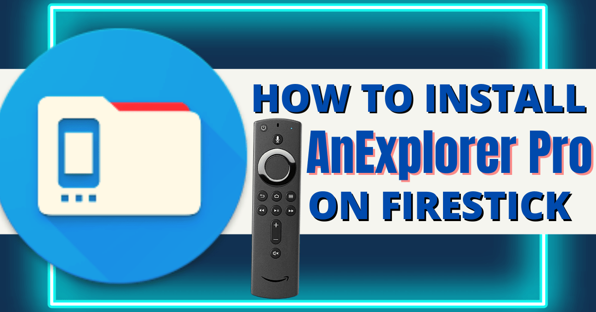 How To Install AnExplorer Pro on Firestick