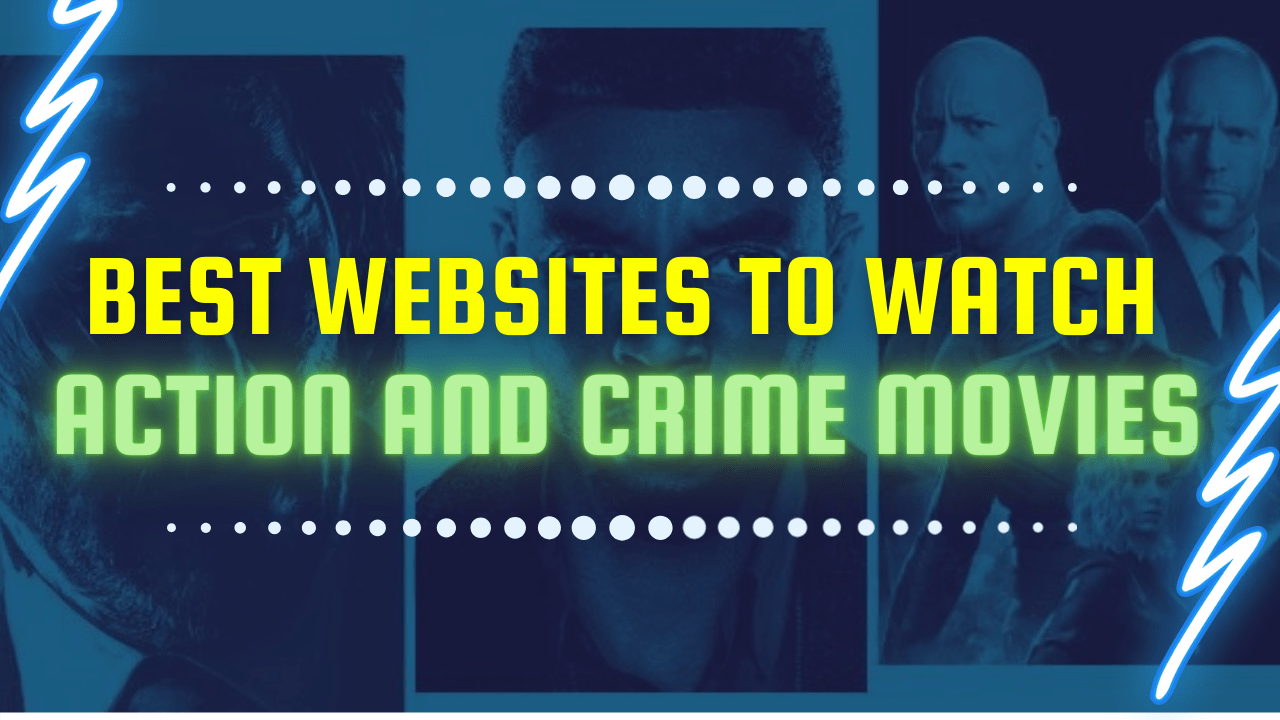 Best Websites to Watch Action and Crime Movies