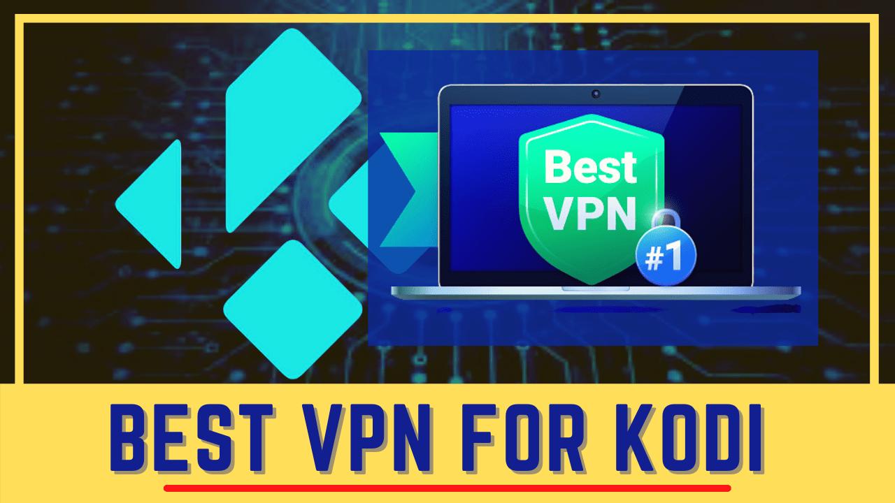 List of Best VPN for Kodi