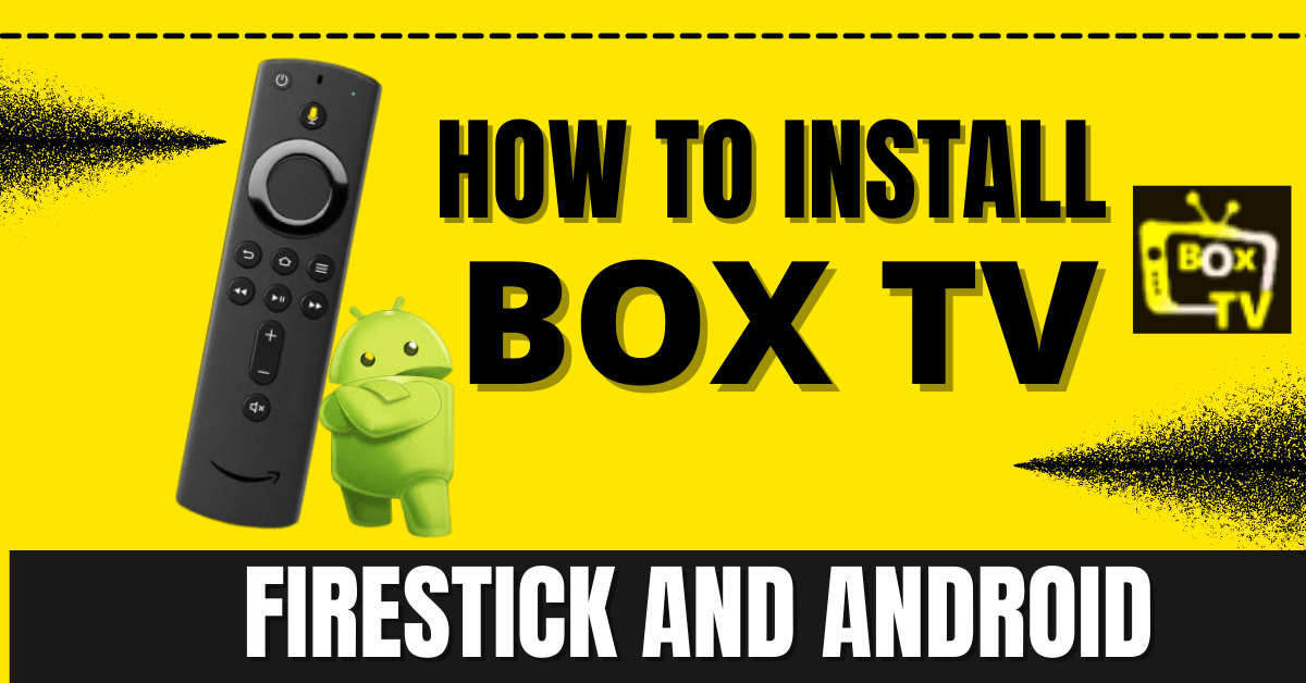 How to Install Box TV App on Firestick and Android