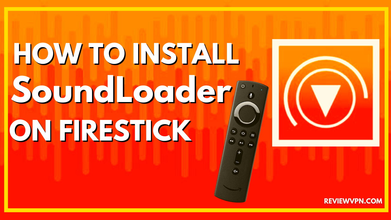 How to Install SoundLoader on Firestick