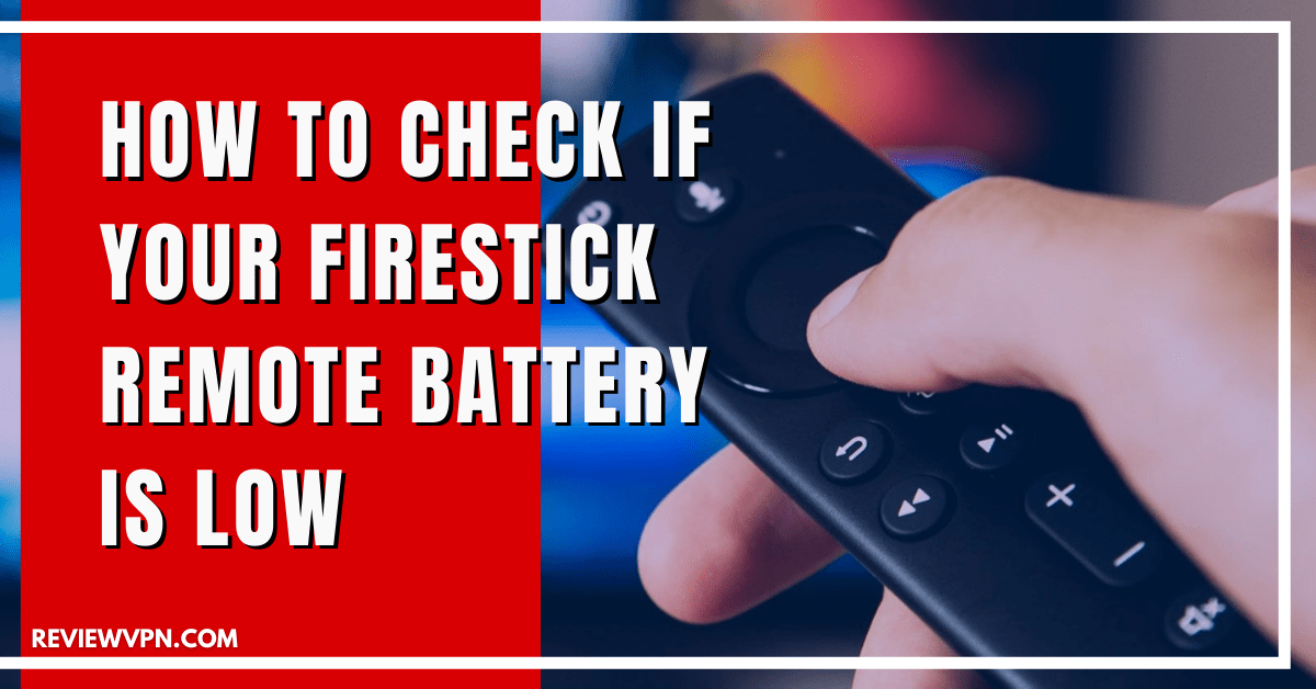 How to Check if Your Firestick Remote Battery is Low
