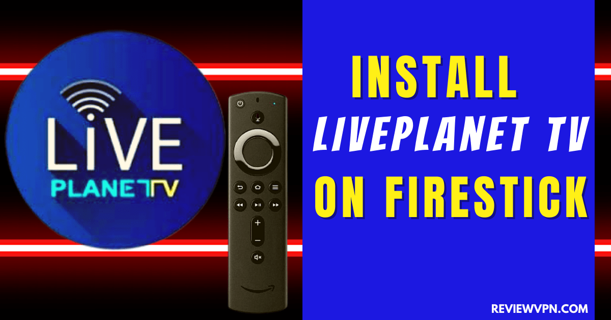 How to Install LivePlanet TV on Firestick