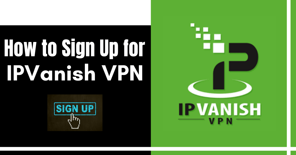 How to Sign Up for IPVanish VPN