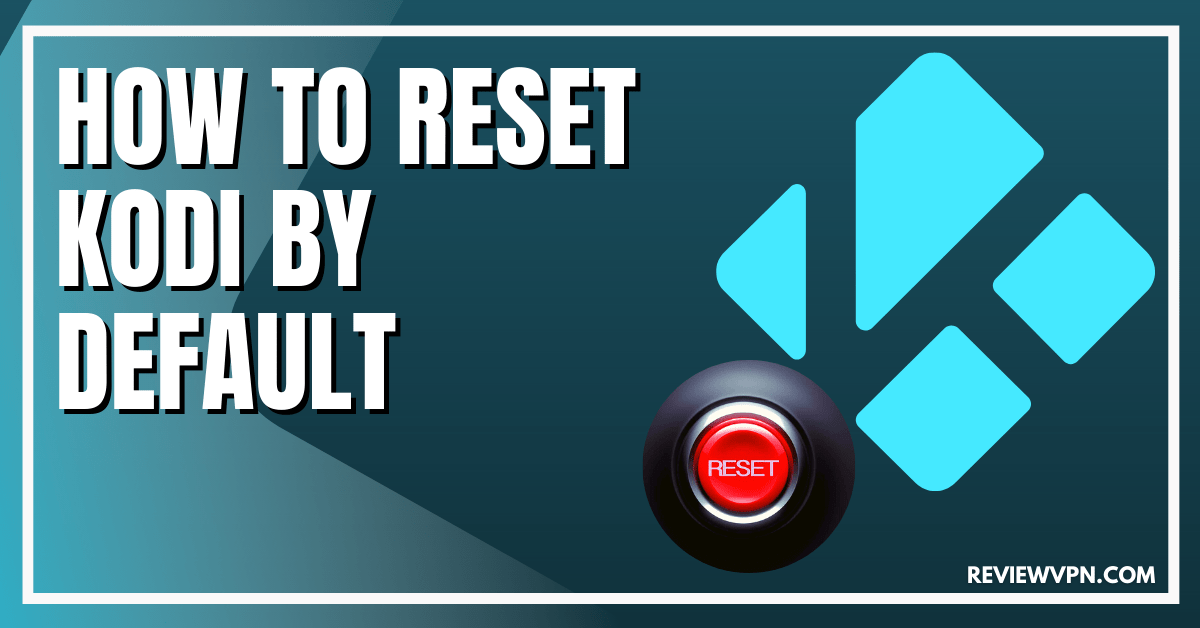 How to Reset Kodi by Default