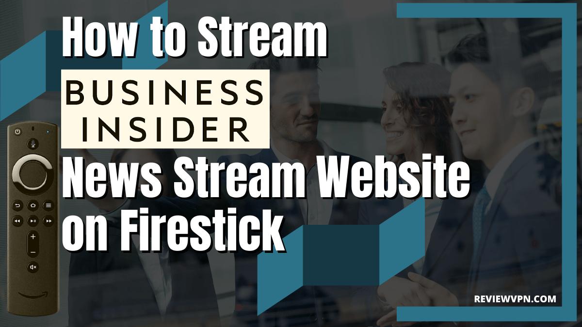 How to Stream Business Insider News Stream Website on Firestick Device