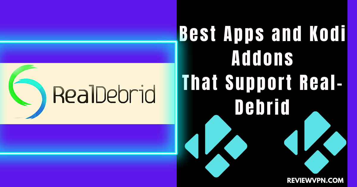 Best Apps and Kodi Addons That Support Real-Debrid