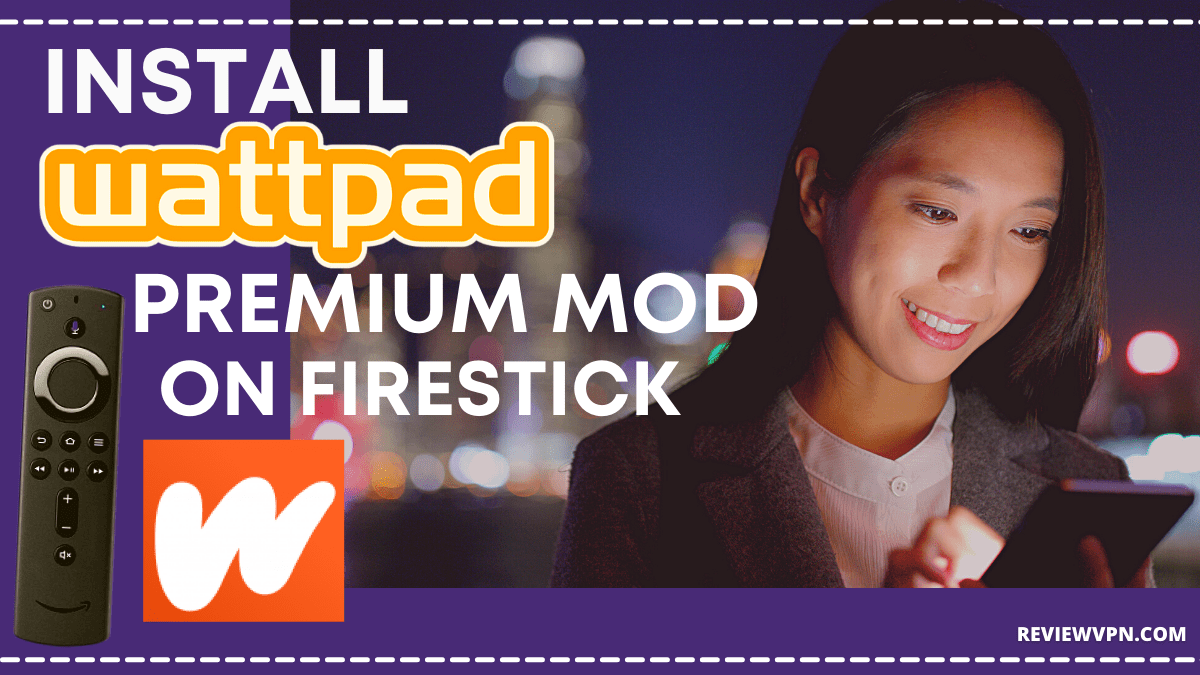 How to Install Wattpad Premium MOD App on Firestick and Android