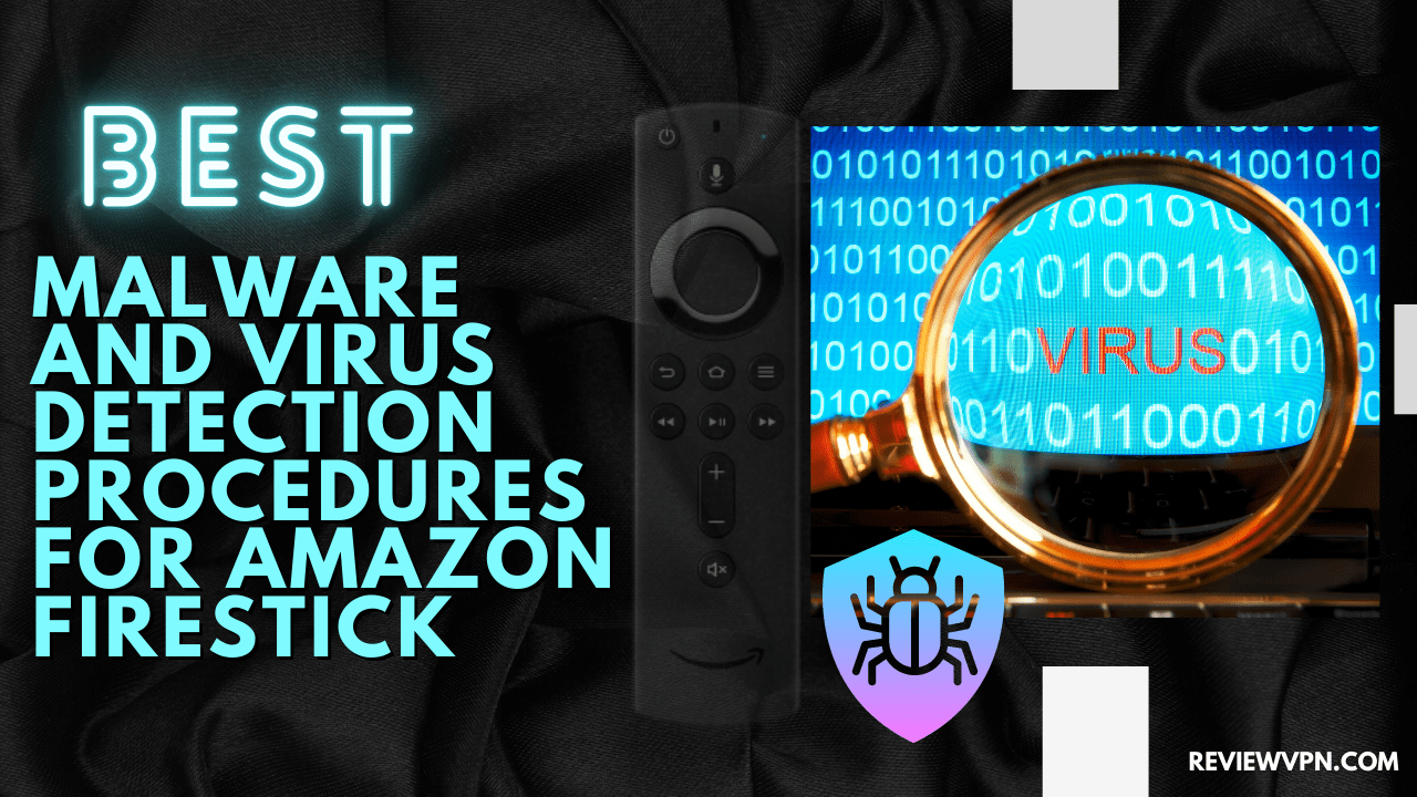 Best Malware and Virus Detection Procedures For Amazon Firestick