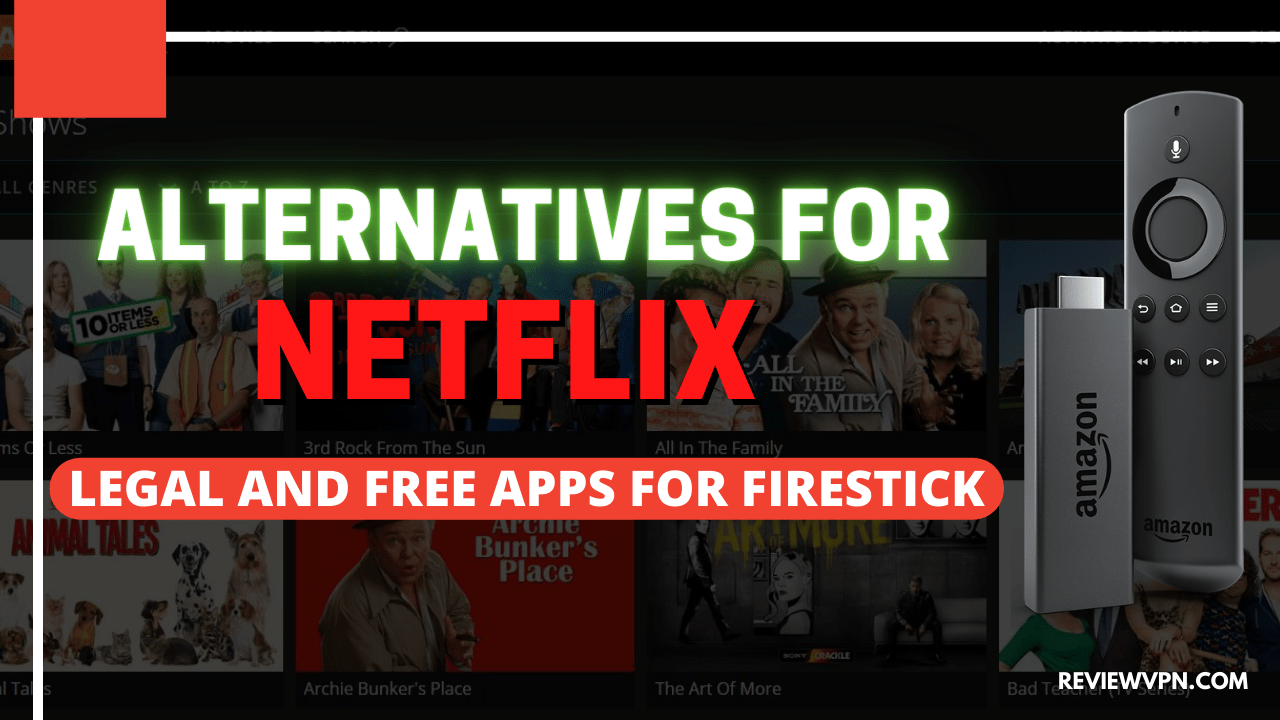 Alternatives for Netflix – Legal and Free Apps for Firestick