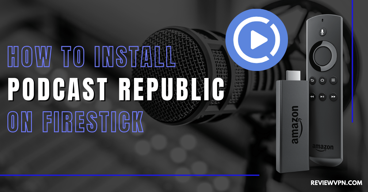 How to Install Podcast Republic on Firestick